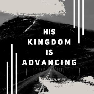His Kingdom is Advancing